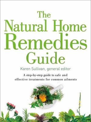 Healing Guides: The Natural Home Remedies Guide: A Step-by-Step Guide to Safe and Effective Treatments for Common Ailments