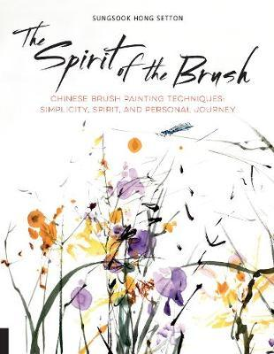 The Spirit of the BrushChinese Brush Painting Techniques: Simplicity, Spirit, and Personal Journey