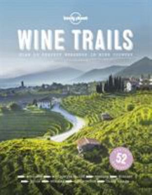 Wine Trails: 52 Perfect Weekends in Wine Country (HB)