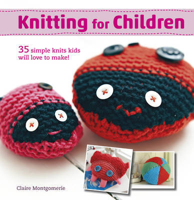 Knitting for Children 35 simple knits kids will love to make!