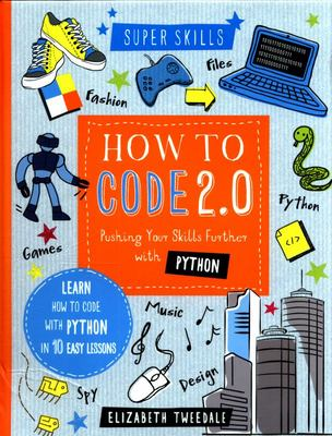 How To Code 2.0: Pushing Your Skills Further With Python