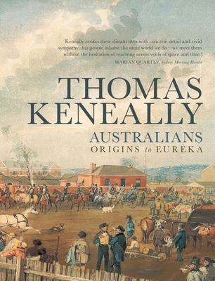 Australians: Origins to Eureka (Vol I)