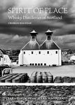 Spirit of Place Whisky Distilleries of Scotland