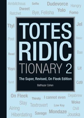 Totes Ridictionary: The Super Revised on-Fleek Edition