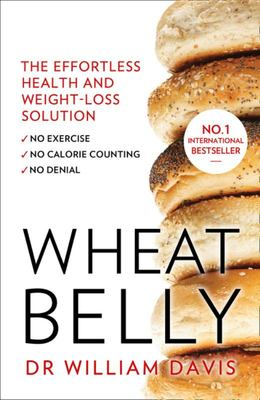 Wheat Belly Lose the Wheat, Lose the Weight and Find Your Path Back to Health