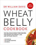 Wheat Belly Cookbook: 150 Recipes to Help You Lose the Wheat, Lose the Weight and Find Your Path Back to Health