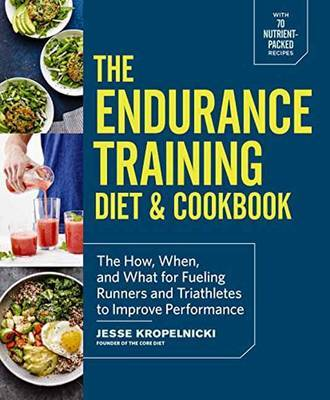 Endurance Training Cookbook: How, When, and What for Fueling Marathon Runners and Triathletes to Go the Distance