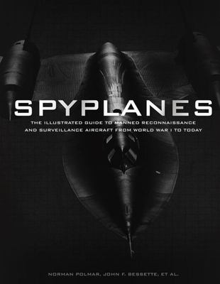 Spyplanes: The Illustrated History of Manned Reconnaissance and Surveillance Aircraft from World War I to Today