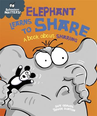 Elephant Learns to Share: A Book About Sharing (Behaviour Matters)
