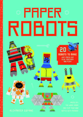 Paper Robots: 20 Robots to Make, Just Press Out, Glue Together and Play