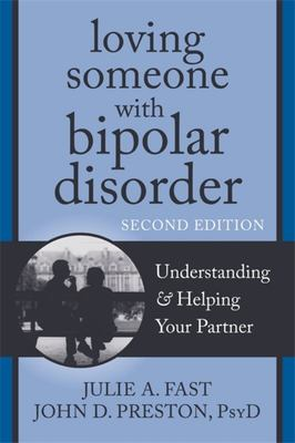 Loving Someone with Bipolar Disorder, Second Edition: Understanding and Helping Your Partner