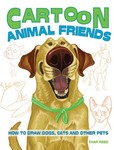 Cartoon Animal Friends : How to Draw Dogs, Cats and Other Pets