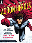 Learn to Draw Action Heroes : An Easy Step by Step Guide to Drawing Comic Book Characters
