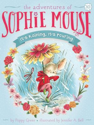It's Raining, It's Pouring (Sophie Mouse #10)