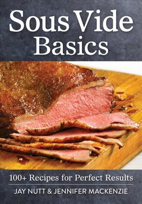 Sous Vide Basics : 100+ Recipes for Perfect Results