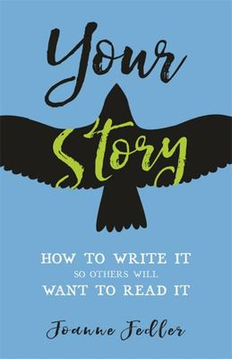 Your Story: How to Write it So Others Will Want to Read it