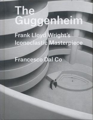 The Guggenheim - Frank Lloyd Wright's Iconoclastic Masterpiece