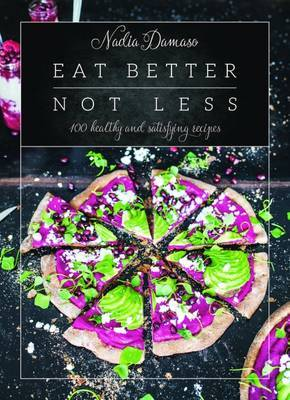 Eat Better Not Less100 Healthy and Satisfying Recipes
