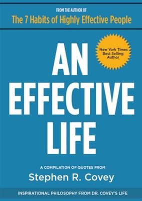 An Effective Life : Inspirational Philosophy from Dr. Covey's Life