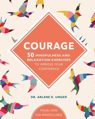 Courage: 50 Mindfulness and Relaxation Exercises to Improve Your Confidence