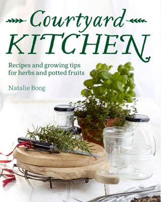 Courtyard Kitchen Recipes for Homegrown Herbs