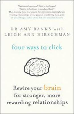 Four Ways to Click Rewire Your Brain for Stronger, More Rewarding Relationships