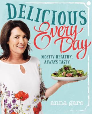 Delicious Every Day: Mostly Healthy, Always Tasty