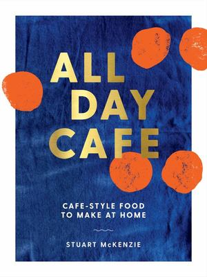 All Day Cafe: Make Cafe -Style Food at home