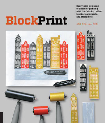 Block Print - All You Need to Know to Make Fine-Art Prints with Lino Blocks, Foam Blocks, and Stamp Sets
