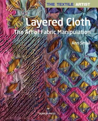 Textile Artist: Layered Cloth: The Art of Fabric Manipulation