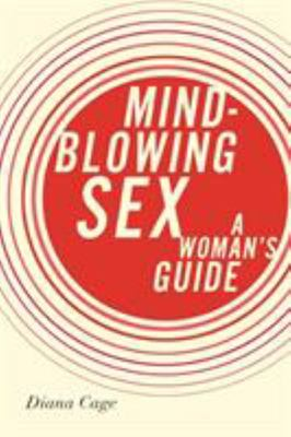 Mind Blowing Sex: A Woman's Guide