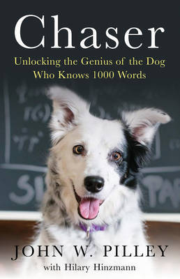 Chaser : Unlocking the Genius of the Dog Who Knows 1000 Words