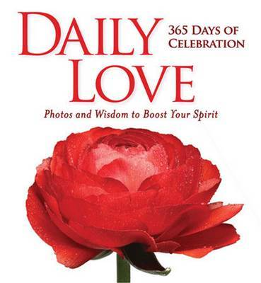 Daily Love: 365 Days of Celebraion: Photos and Wisdom to Boost Your Spirit