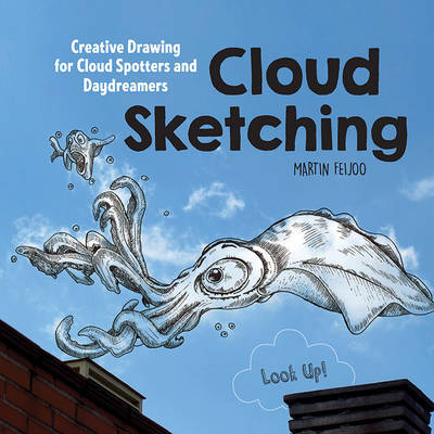 Cloud Sketching: Creative Drawing for Cloud Spotters and Daydreamers - Look Up!