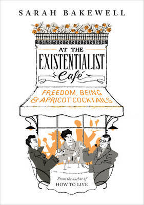 At the Existentialist Cafe Freedom, Being, and Apricot Cocktails