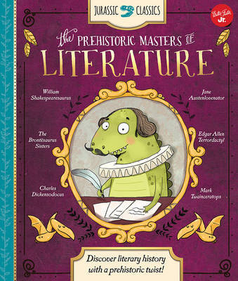 The Prehistoric Masters of Literature : Discover Literary History with a Prehistoric Twist! (Jurassic Classics)