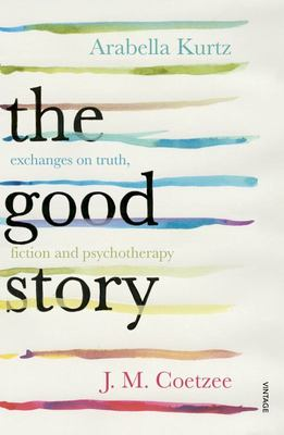 The Good Story Exchanges on Truth, Fiction and Psychotherapy
