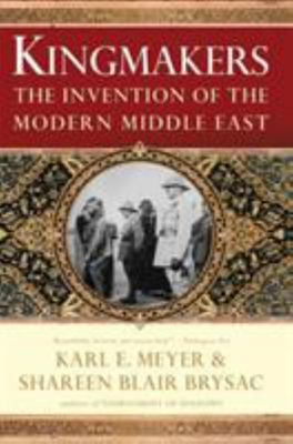 Kingmakers: The Making of the Modern Middle East