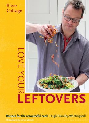 River Cottage Love Your Leftovers - Recipes for the Resourceful Cook