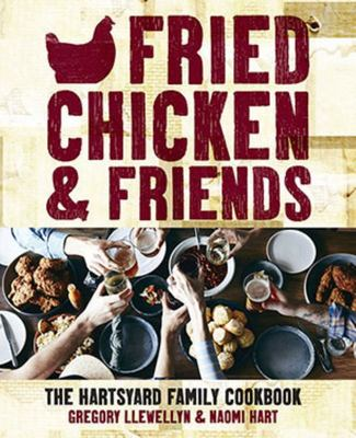 Fried Chicken and Friends - The Hartsyard Family Cookbook
