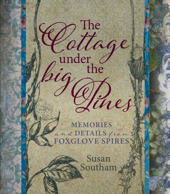 The Cottage Under the Big Pines: memories and details from Foxglove Spires