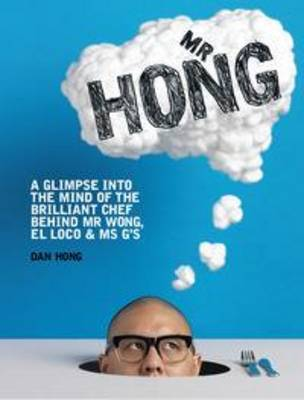 Mr Hong - A Glimpse into the Mind of the Brilliant Chef Behind Mr Wong, El Loco and Ms G's