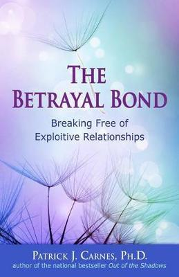 The Betrayal Bond: Breaking Free of Exploitative Relationships