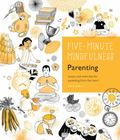 Five-Minute Mindfulness: Parenting: Essays and Exercises for Parenting from the Heart