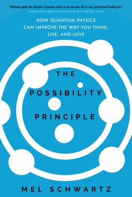 The Possibility Principle : How Quantum Physics Can Improve the Way You Think, Live, and Love