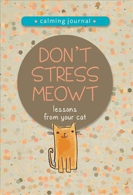 Don't Stress Meowt : Calming Lessons from Cats