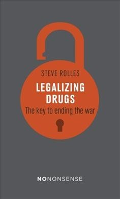Legalizing Drugs : The Key to Ending the War