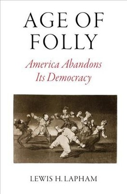 Age of Folly : America Abandons Its Democracy