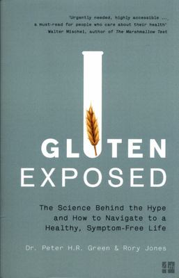 Gluten Exposed: The Science Behind the Hype and How to Navigate to a Healthy, Symptom-Free Life