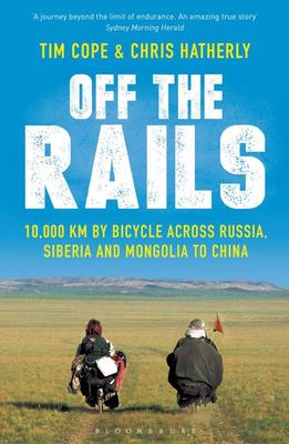 Off the Rails 10000 km in fourteen months: Russia, Siberia, Mongolia, China